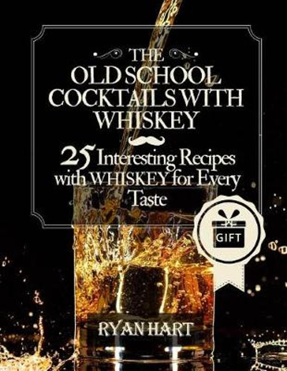 The Old School- Cocktails with Whiskey. 25 Interesting Recipes with Whiskey for Every Taste. Full Color