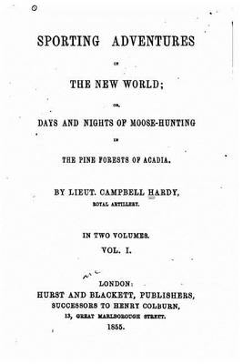 Sporting Adventures in the New World, Or, Days and Nights of Moose-Hunting in the Pine Forests of Acadia - Vol. I