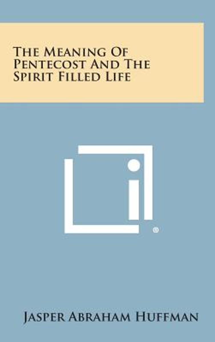 The Meaning of Pentecost and the Spirit Filled Life