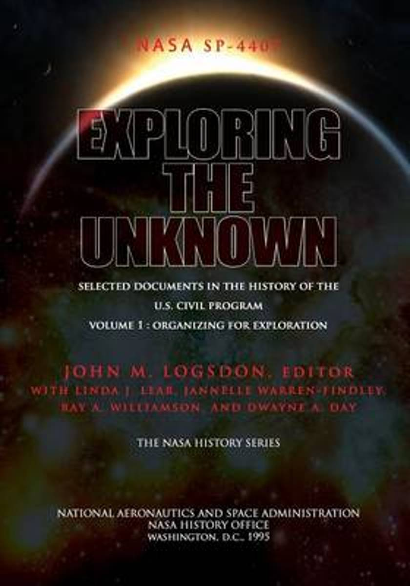 Exploring the Unknown - Selected Documents in the History of the U.S. Civil Space Program Volume I