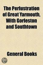 Perlustration of Great Yarmouth, with Gorleston and Southtow
