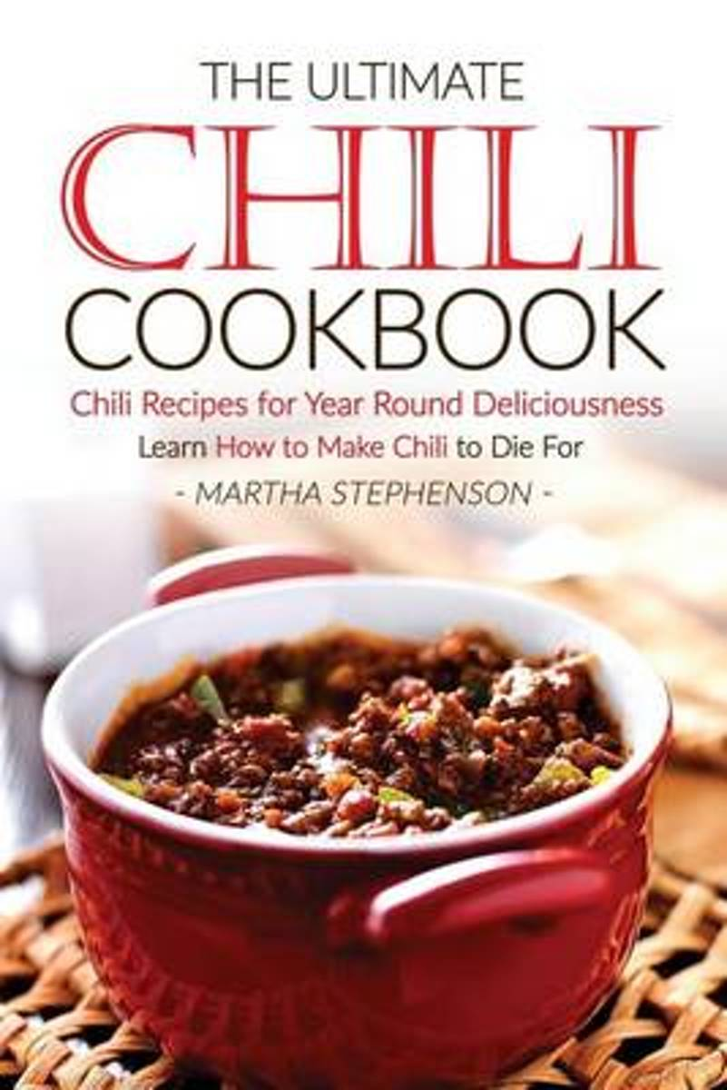 The Ultimate Chili Cookbook - Chili Recipes for Year Round Deliciousness