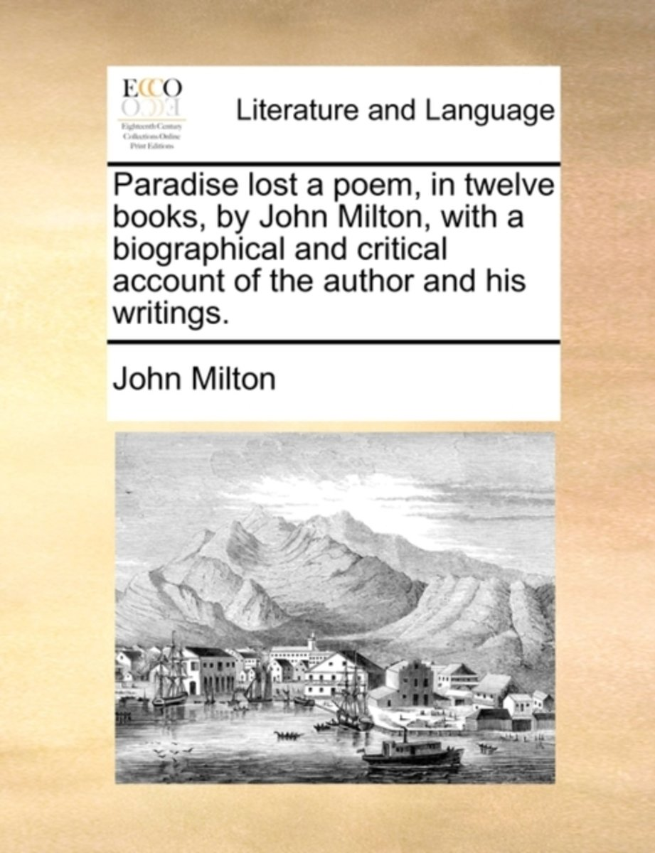 Paradise Lost a Poem, in Twelve Books, by John Milton, with a Biographical and Critical Account of the Author and His Writings