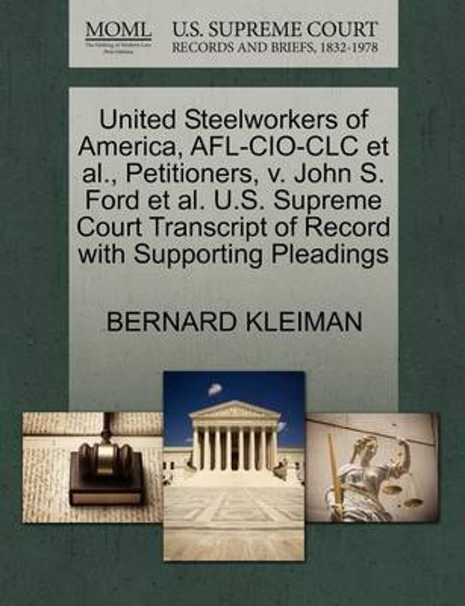 United Steelworkers of America, AFL-CIO-CLC et al., Petitioners, V. John S. Ford et al. U.S. Supreme Court Transcript of Record with Supporting Pleadings