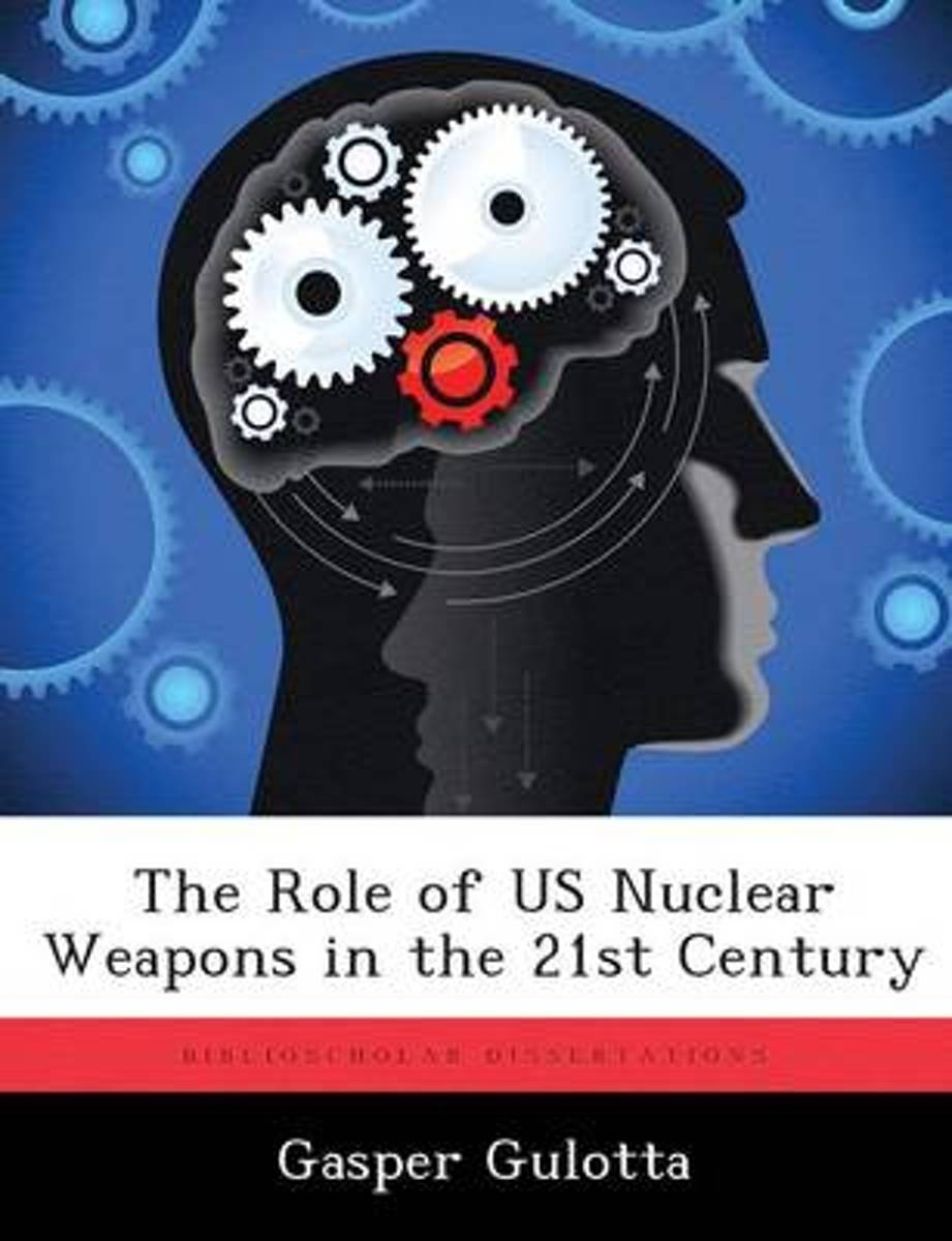 The Role of Us Nuclear Weapons in the 21st Century