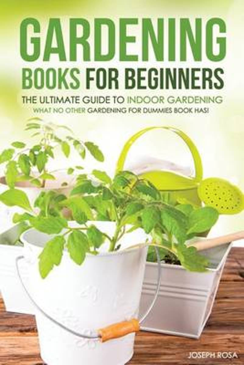 Gardening Books for Beginners - The Ultimate Guide to Indoor Gardening