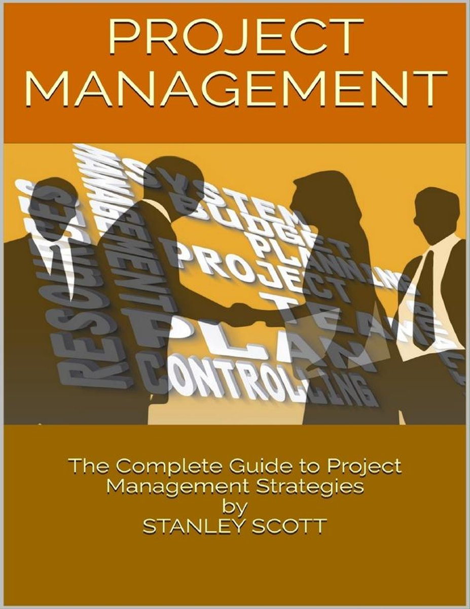 Project Management: The Complete Guide to Project Management Strategies