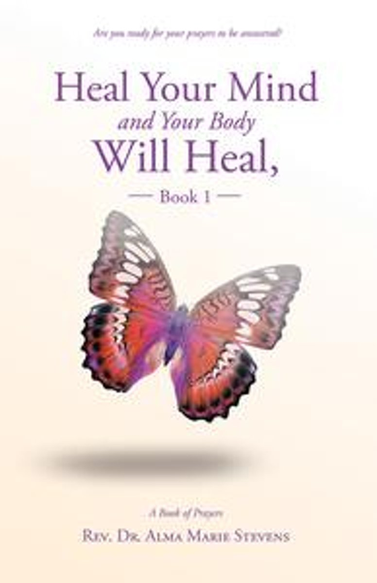 Heal Your Mind and Your Body Will Heal, Book 1