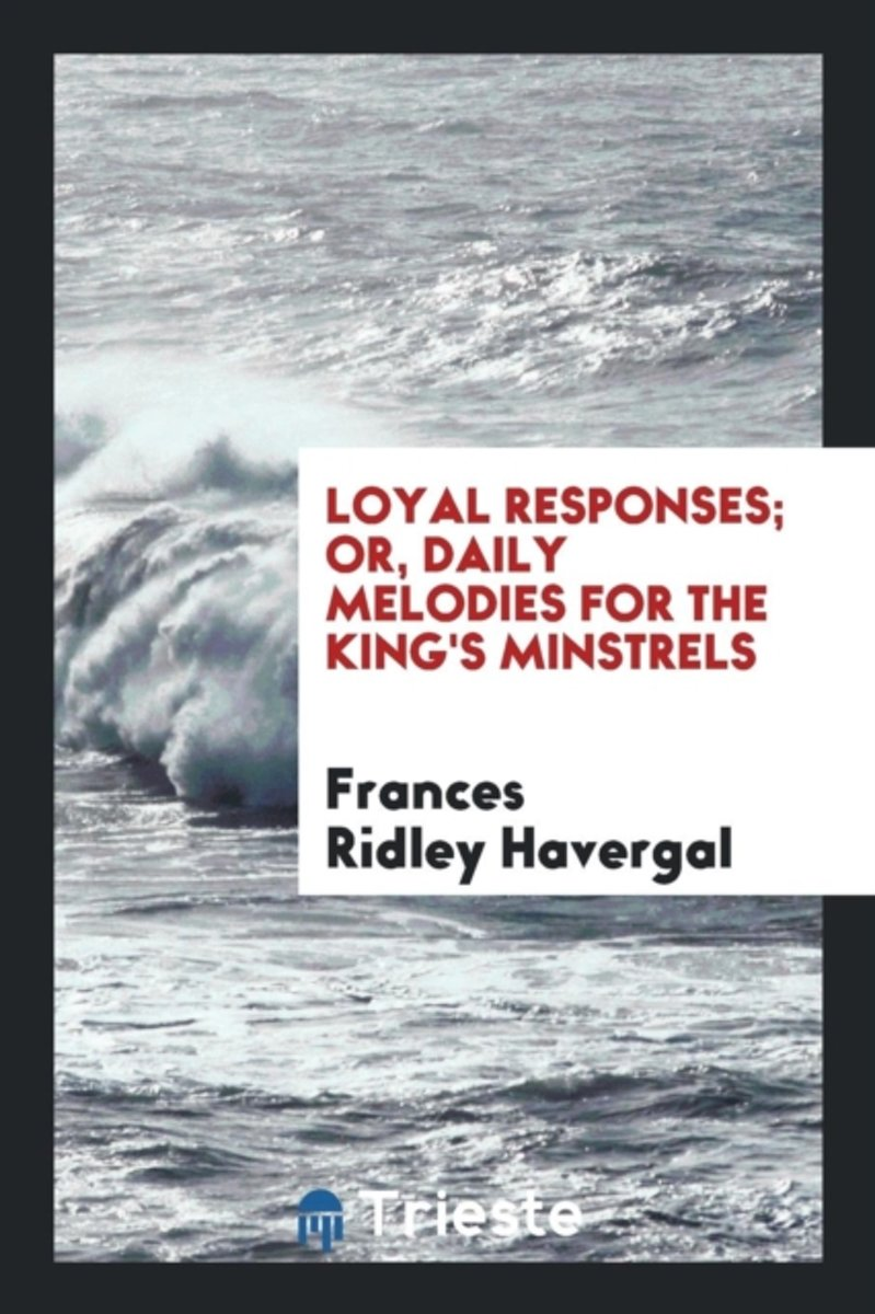 Loyal Responses; Or, Daily Melodies for the King's Minstrels
