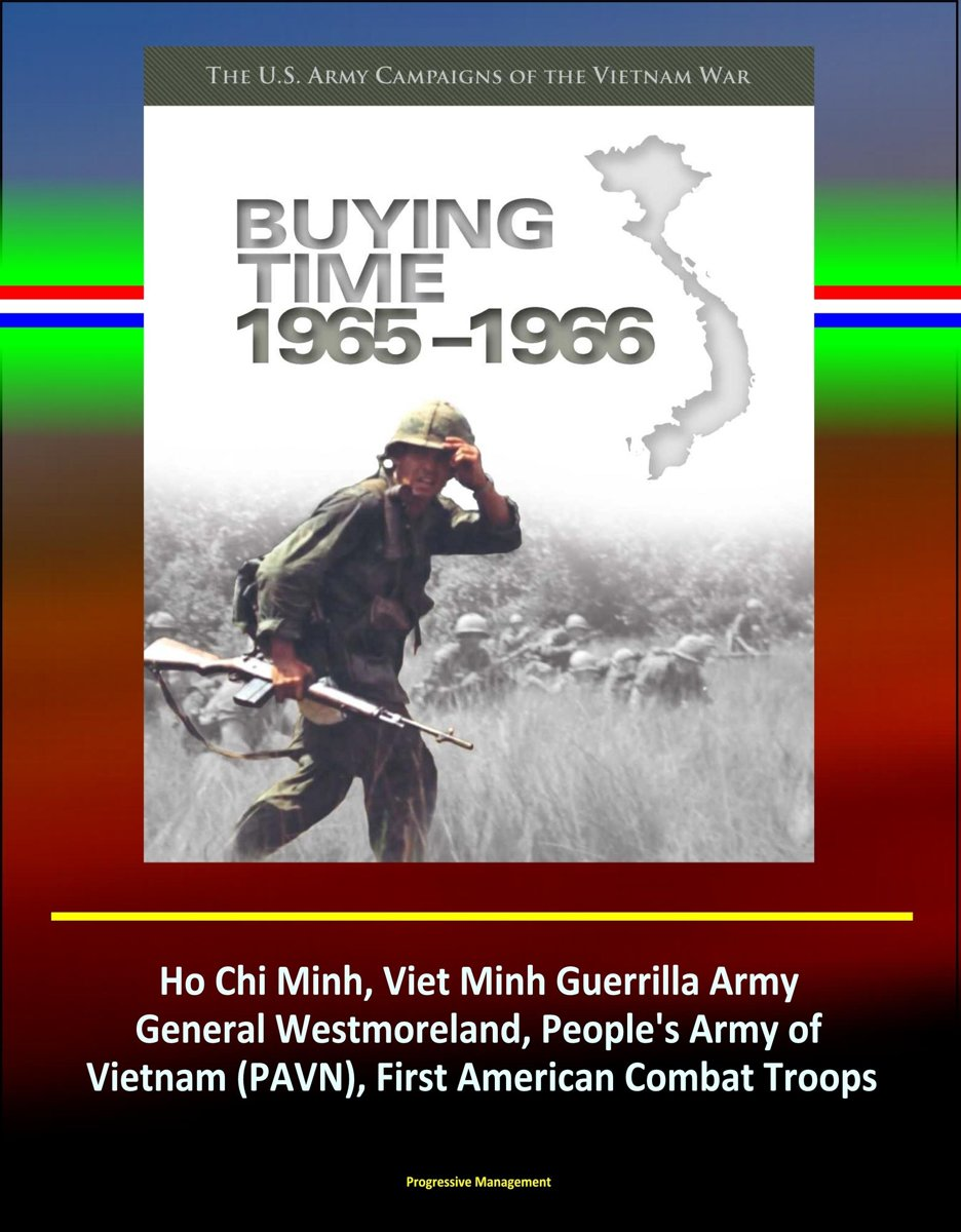 Buying Time 1965-1966 - The U.S. Army Campaigns of the Vietnam War - Ho Chi Minh, Viet Minh Guerrilla Army, General Westmoreland, People's Army of Vietnam (PAVN), First American Combat Troops