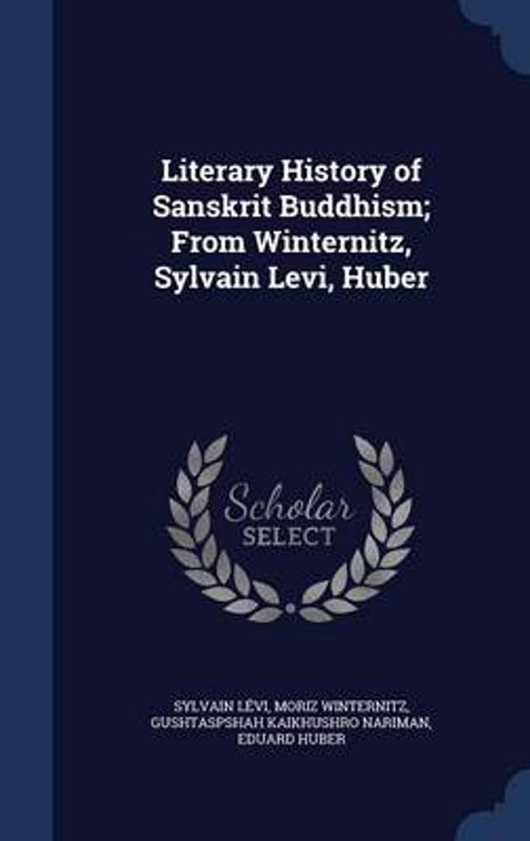 Literary History of Sanskrit Buddhism; From Winternitz, Sylvain Levi, Huber