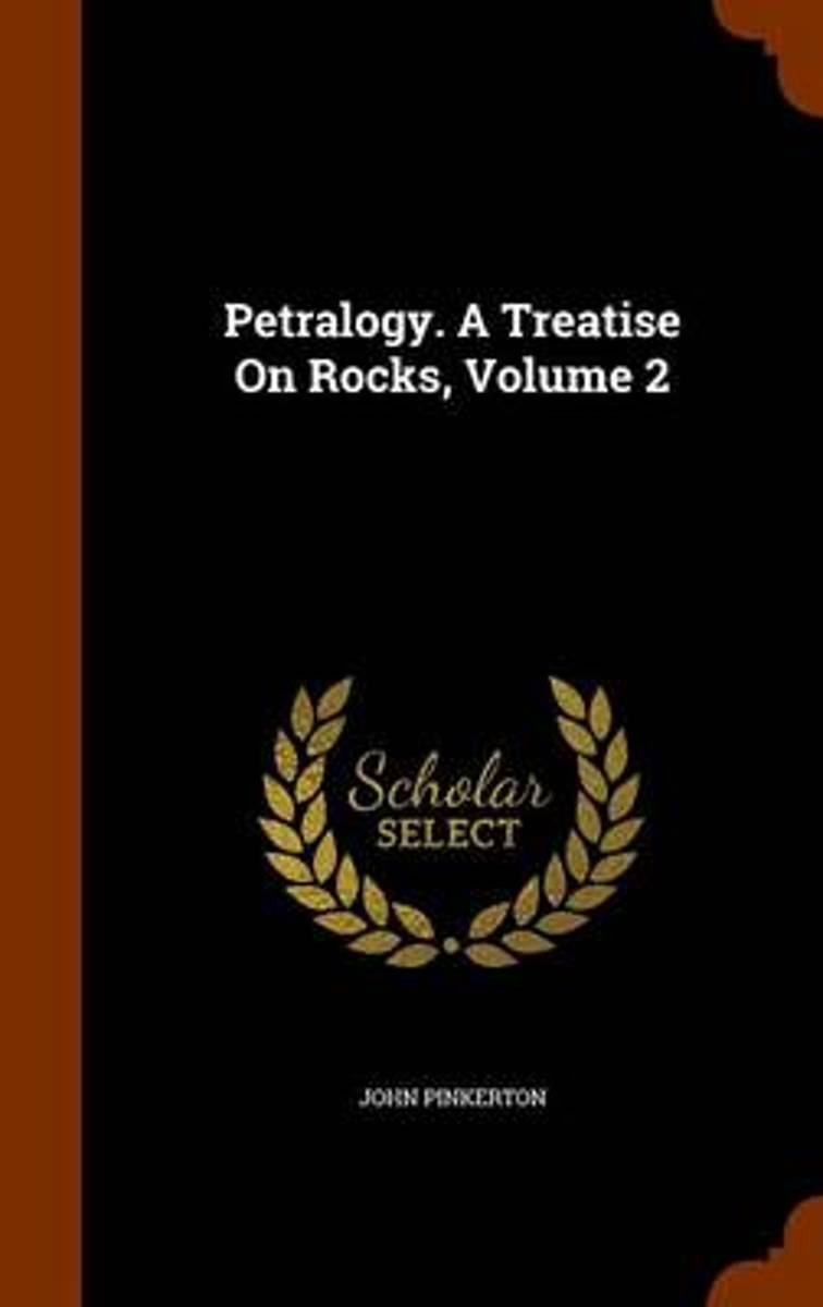 Petralogy. a Treatise on Rocks, Volume 2