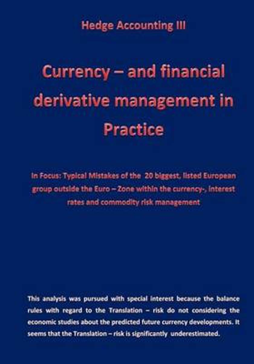 Currency - And Financial Derivative Management in Practice