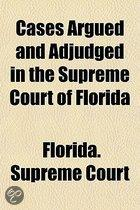 Cases Argued And Adjudged In The Supreme Court Of Florida