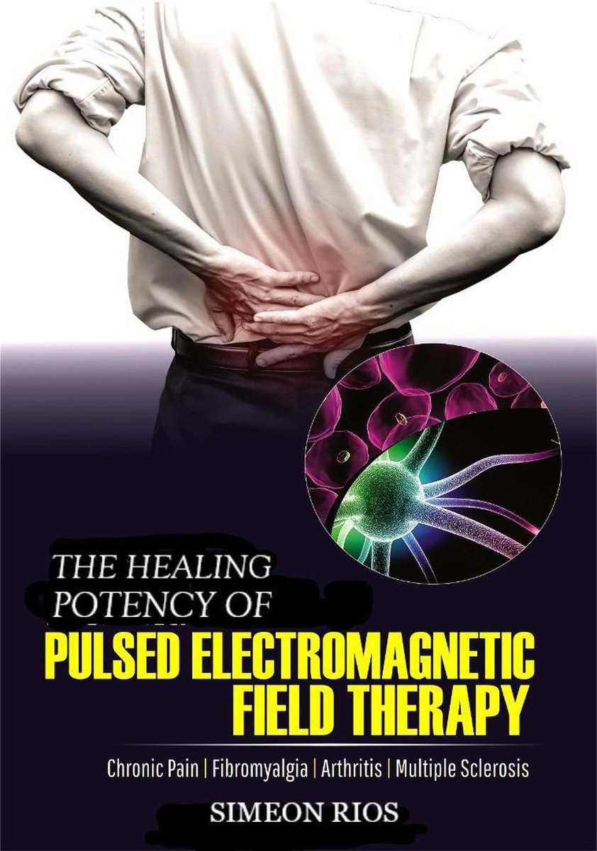 The Healing Potency Of Pulsed Electromagnetic Therapy: Chronic Pain | Fibromyalgia | Arthritis | Multiple Sclerosis