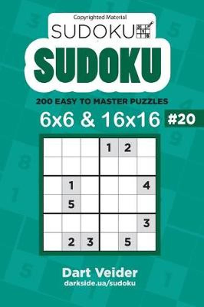 Sudoku - 200 Easy to Master Puzzles 6x6 and 16x16 (Volume 20)