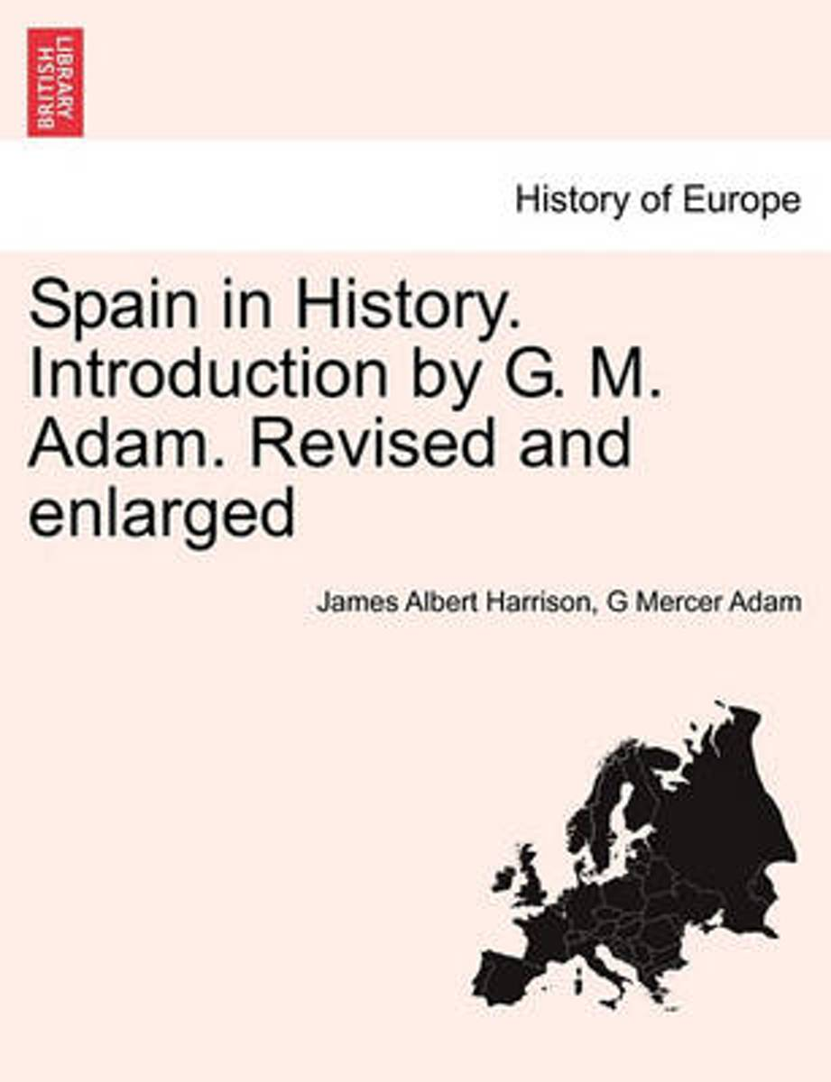 Spain in History. Introduction by G. M. Adam. Revised and Enlarged