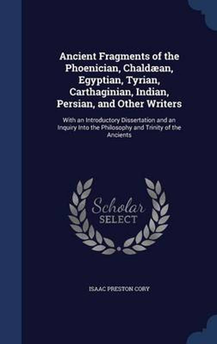 Ancient Fragments of the Phoenician, Chaldaean, Egyptian, Tyrian, Carthaginian, Indian, Persian, and Other Writers