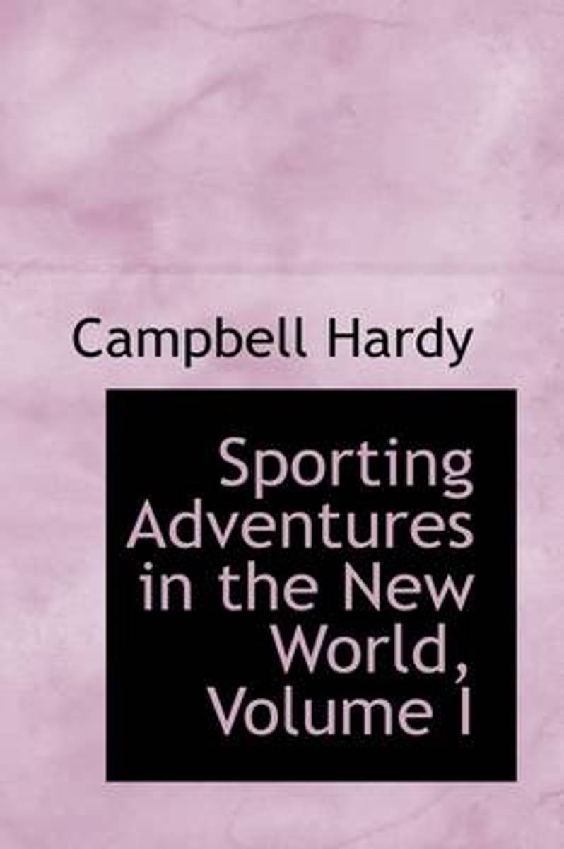 Sporting Adventures in the New World, Volume I