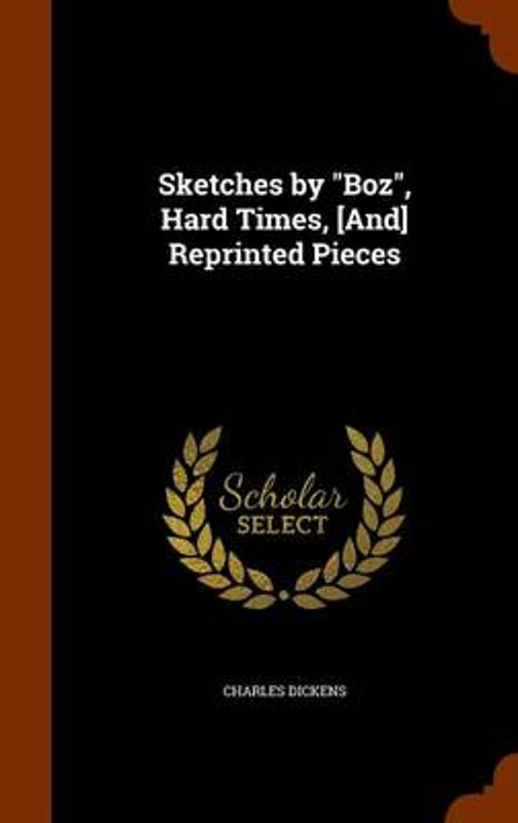 Sketches by Boz, Hard Times, [And] Reprinted Pieces
