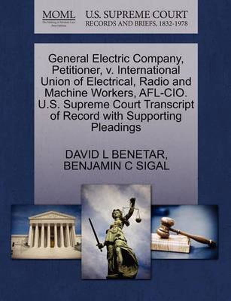 General Electric Company, Petitioner, V. International Union of Electrical, Radio and Machine Workers, AFL-CIO. U.S. Supreme Court Transcript of Record with Supporting Pleadings