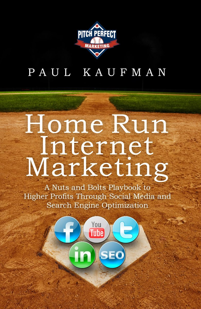 Home Run Internet Marketing: A Nuts and Bolts Playbook to Higher Profits Through Social Media and Search Engine Optimization