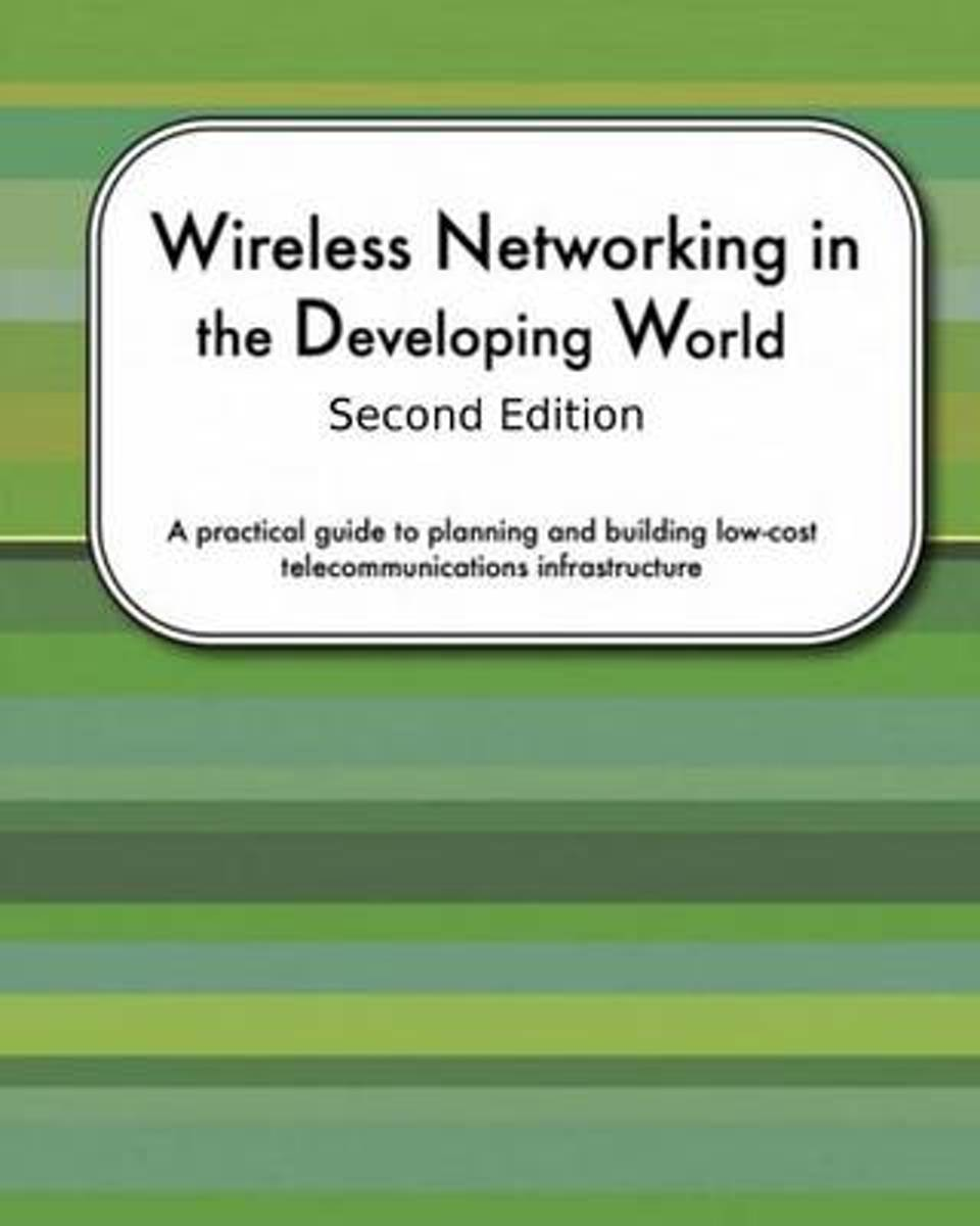 Wireless Networking in the Developing World Second Edition