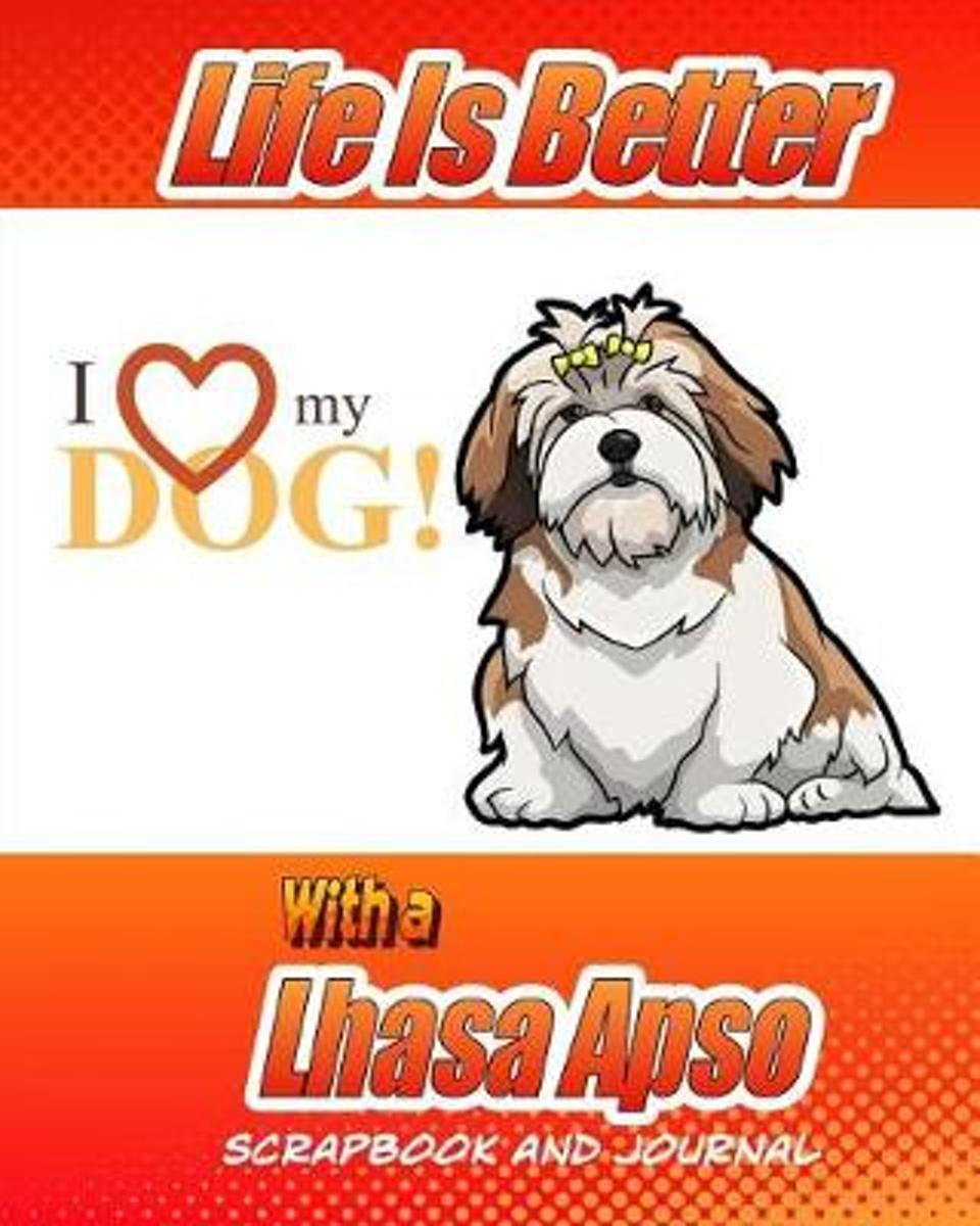 Life Is Better with a Lhasa Apso Scrapbook and Journal