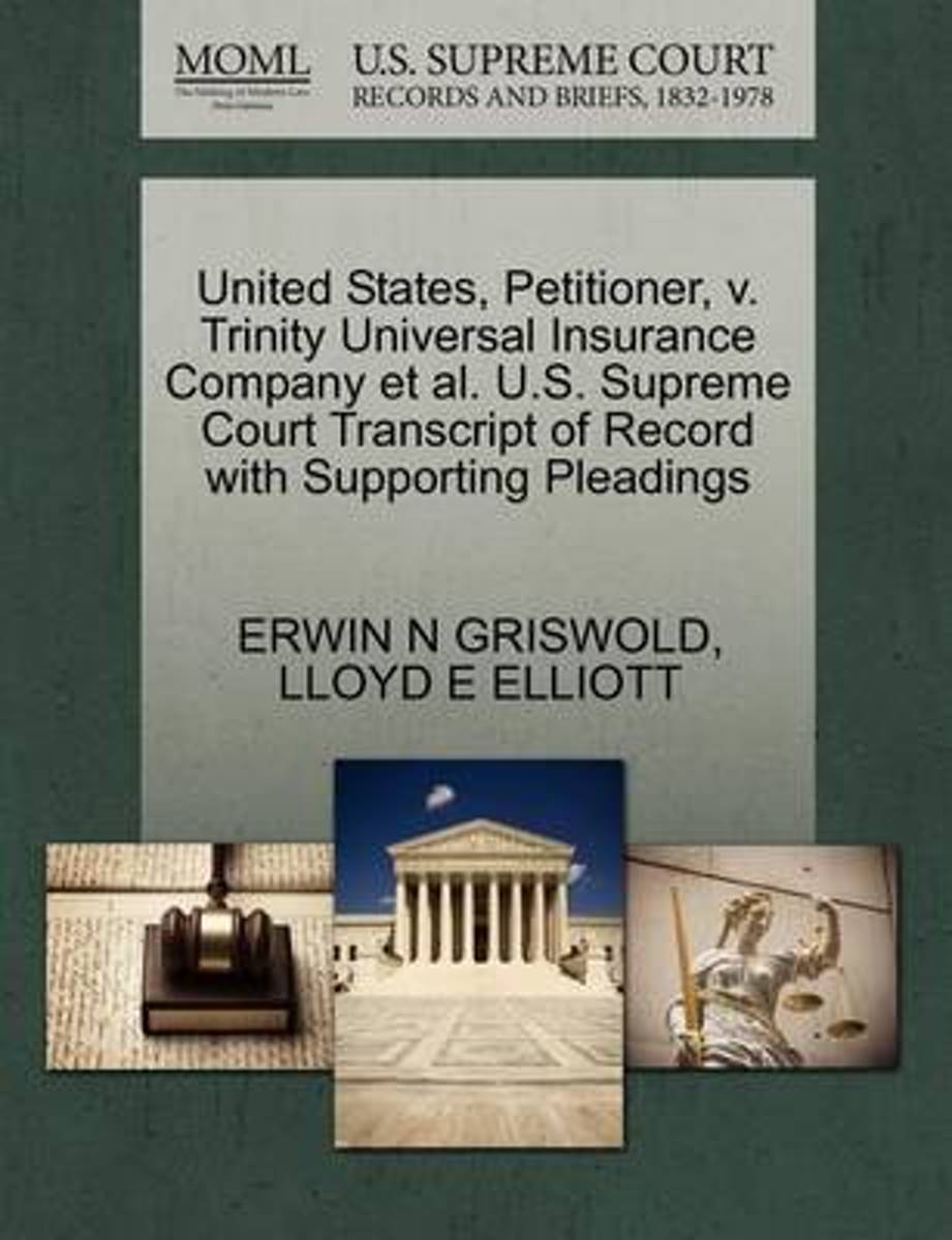 United States, Petitioner, V. Trinity Universal Insurance Company et al. U.S. Supreme Court Transcript of Record with Supporting Pleadings