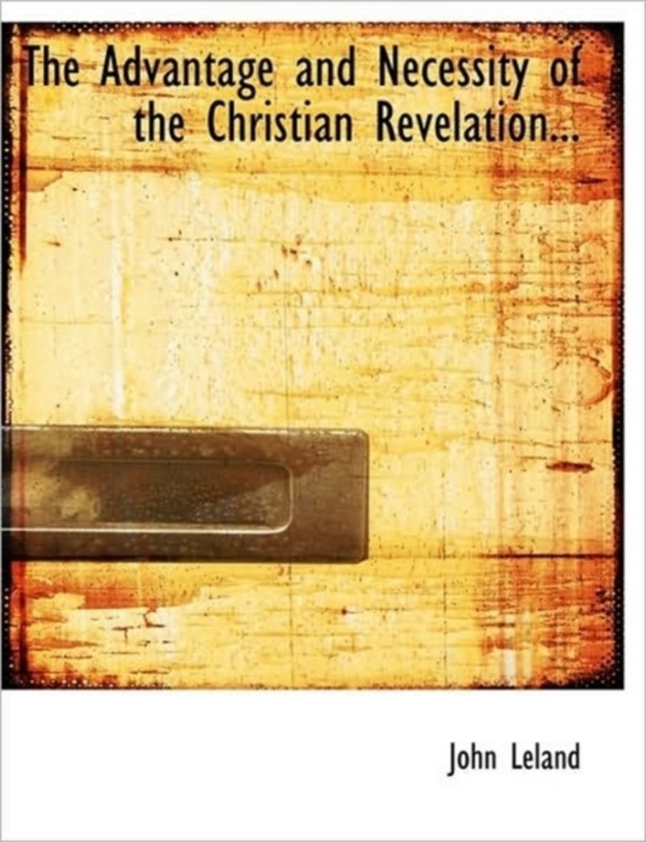 The Advantage and Necessity of the Christian Revelation...