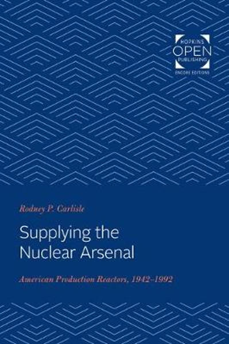 Supplying the Nuclear Arsenal: American Production Reactors, 1942-1992