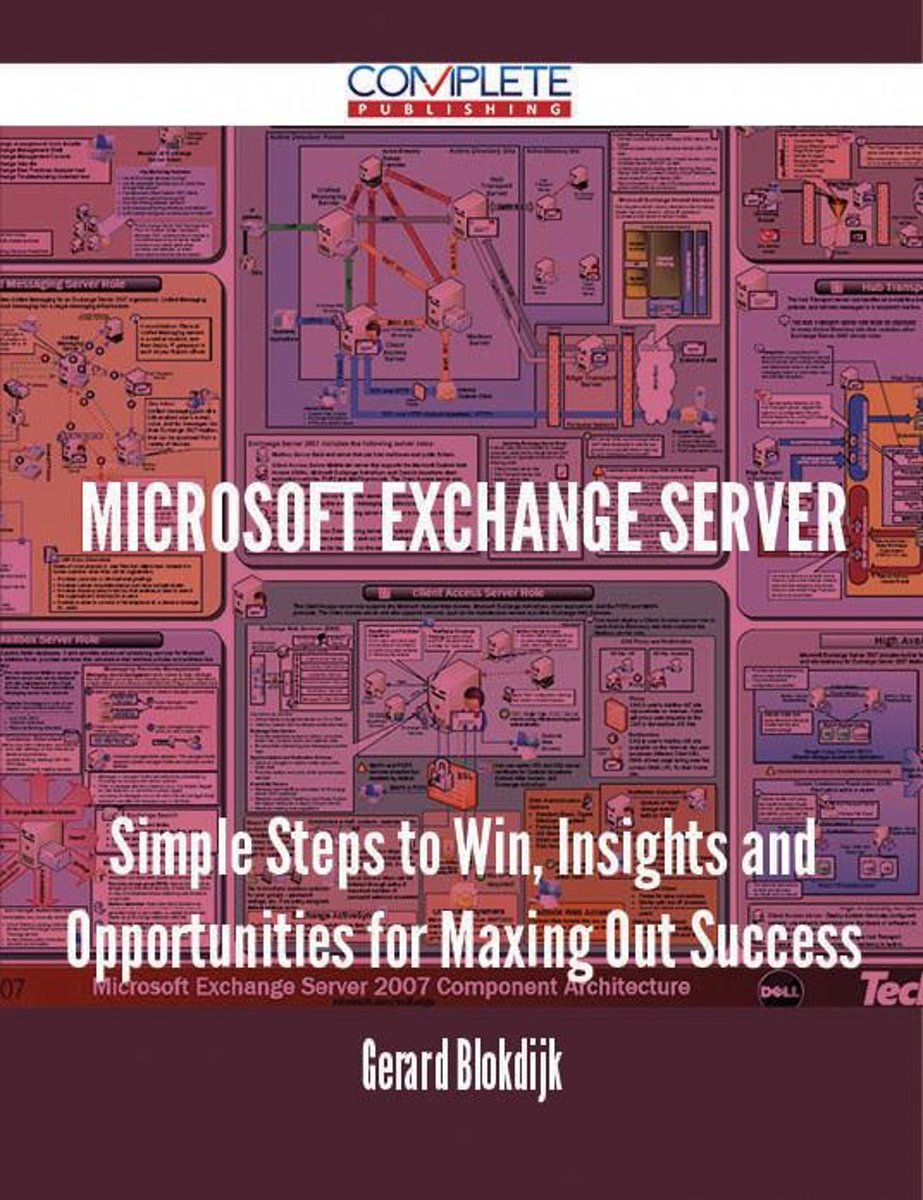 MICROSOFT EXCHANGE SERVER - Simple Steps to Win, Insights and Opportunities for Maxing Out Success