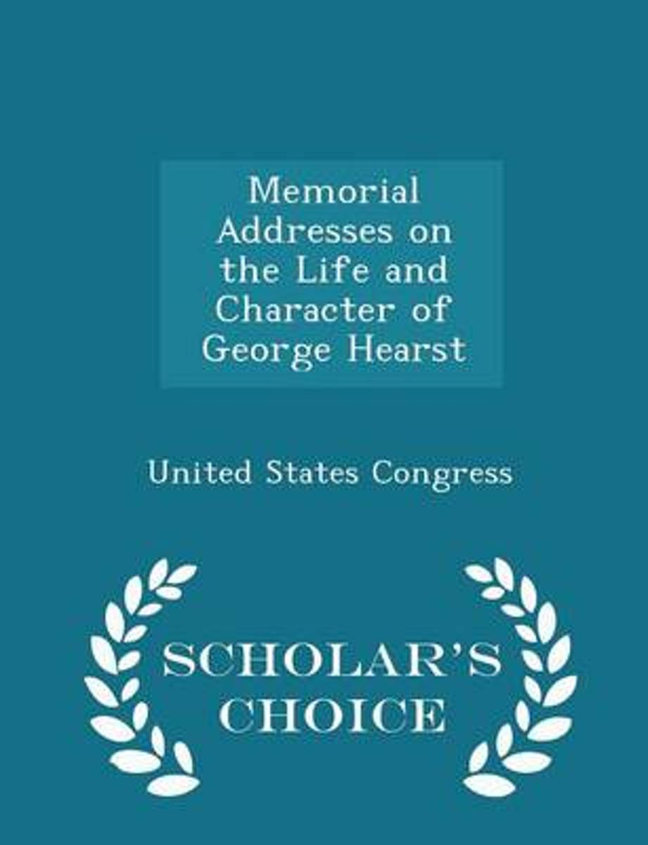 Memorial Addresses on the Life and Character of George Hearst - Scholar's Choice Edition
