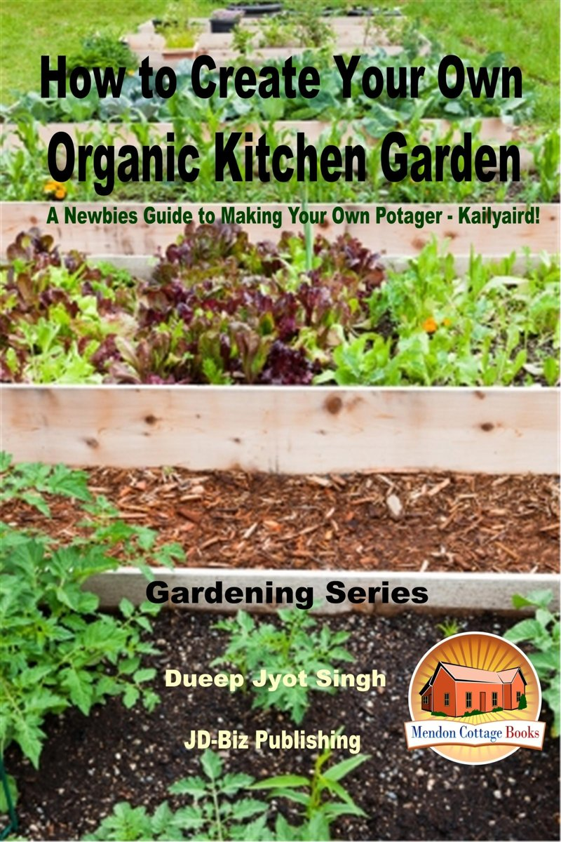 How to Create Your Own Organic Kitchen Garden: A Newbie's Guide to Making Your Own Potager - Kailyaird!