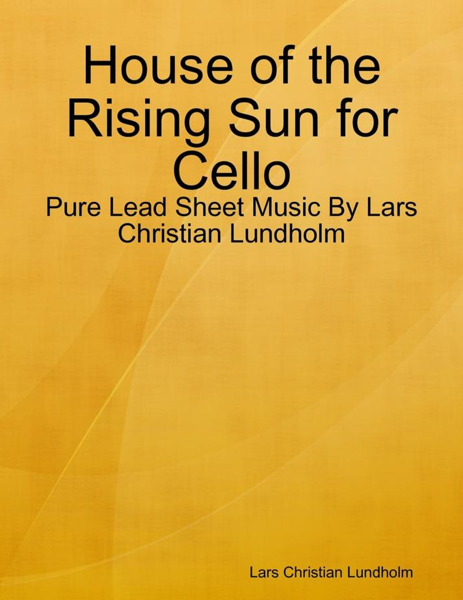 House of the Rising Sun for Cello - Pure Lead Sheet Music By Lars Christian Lundholm