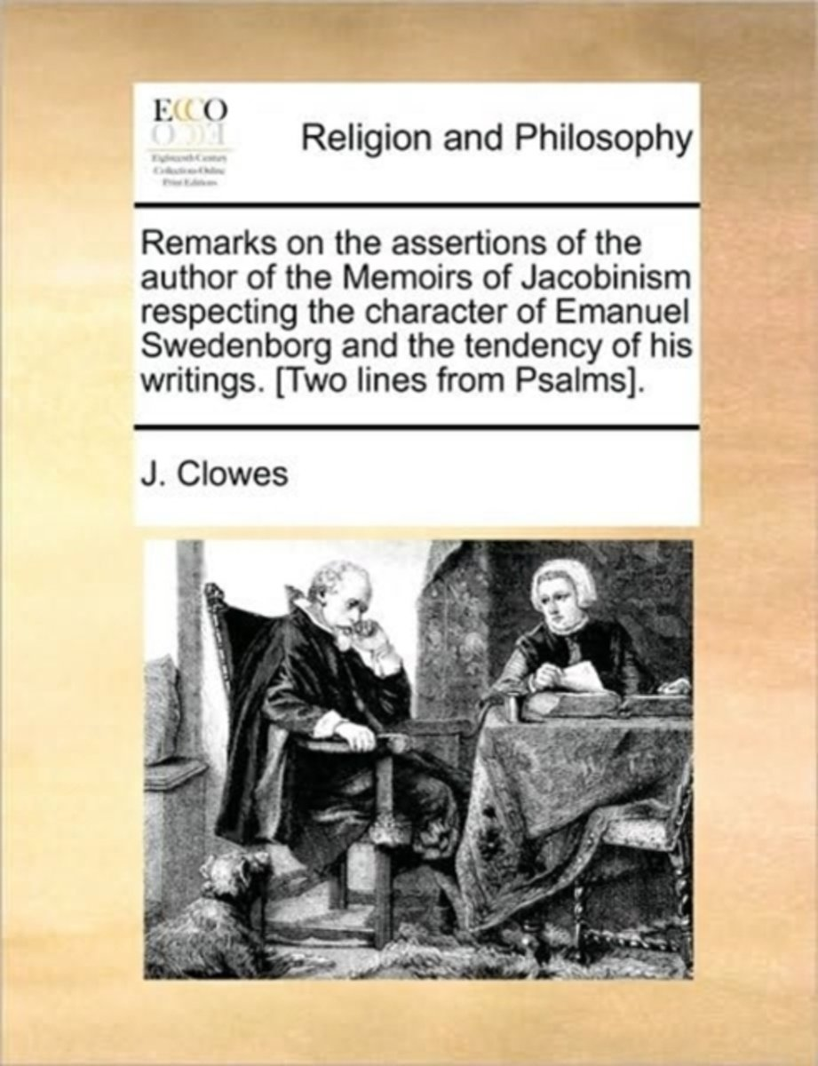 Remarks on the Assertions of the Author of the Memoirs of Jacobinism Respecting the Character of Emanuel Swedenborg and the Tendency of His Writings. [Two Lines from Psalms].