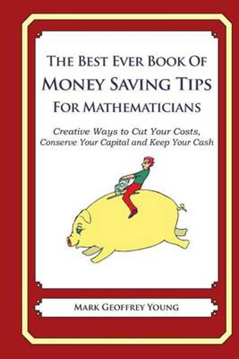 The Best Ever Book of Money Saving Tips for Mathematicians