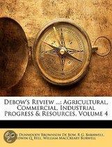 Debow's Review ...: Agricultural, Commercial, Industrial Progress & Resources, Volume 4