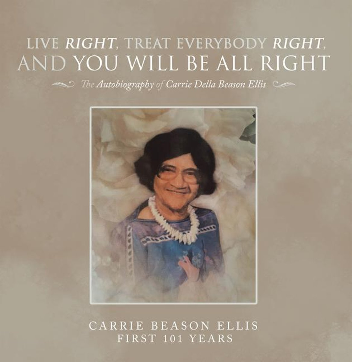 Live Right, Treat Everybody Right, and You Will Be All Right