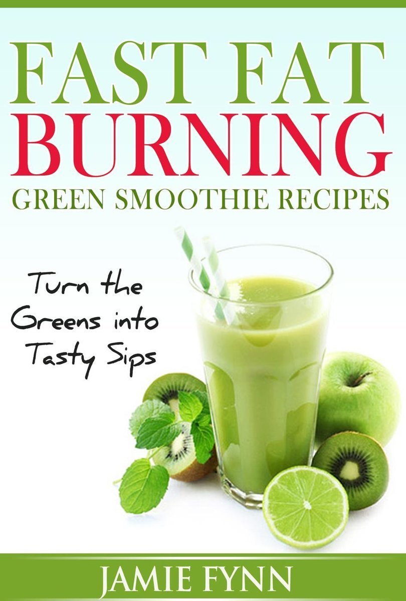 Fast Fat Burning Green Smoothie Recipes Turn the Greens into Tasty Sips