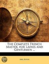 The Complete French Master, For Ladies And Gentlemen ...