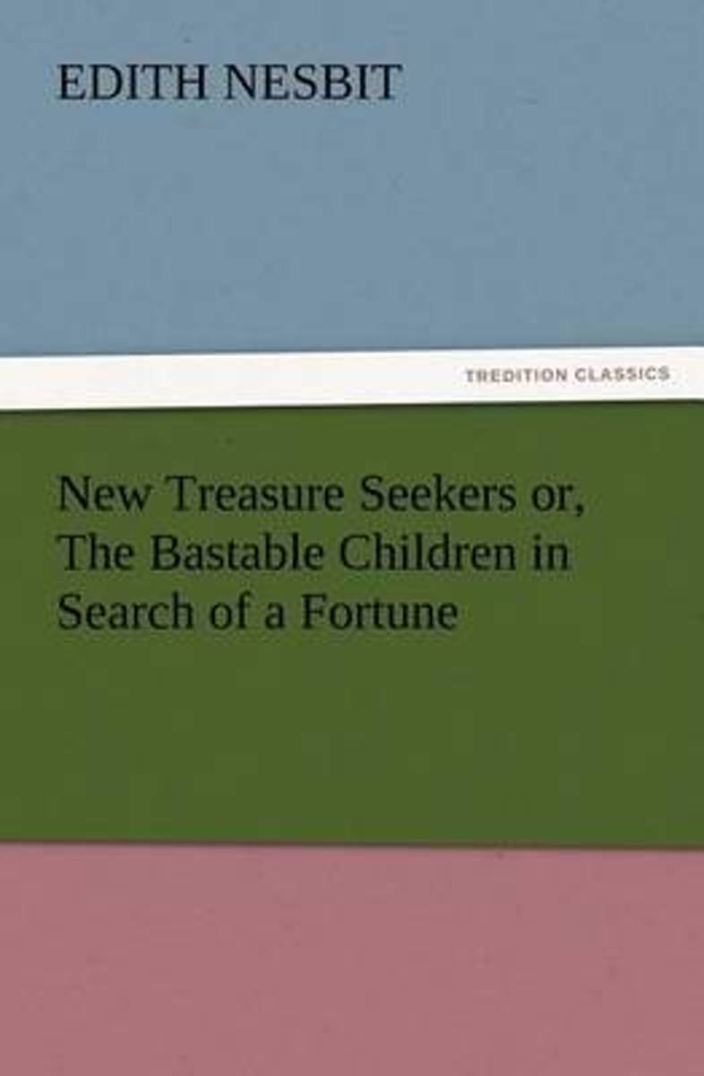 New Treasure Seekers Or, the Bastable Children in Search of a Fortune