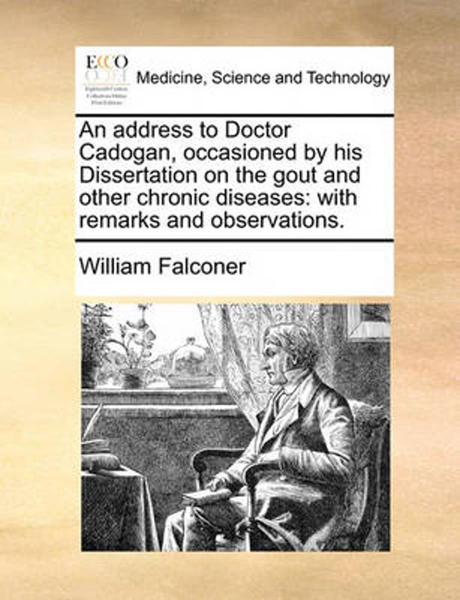 An Address to Doctor Cadogan, Occasioned by His Dissertation on the Gout and Other Chronic Diseases