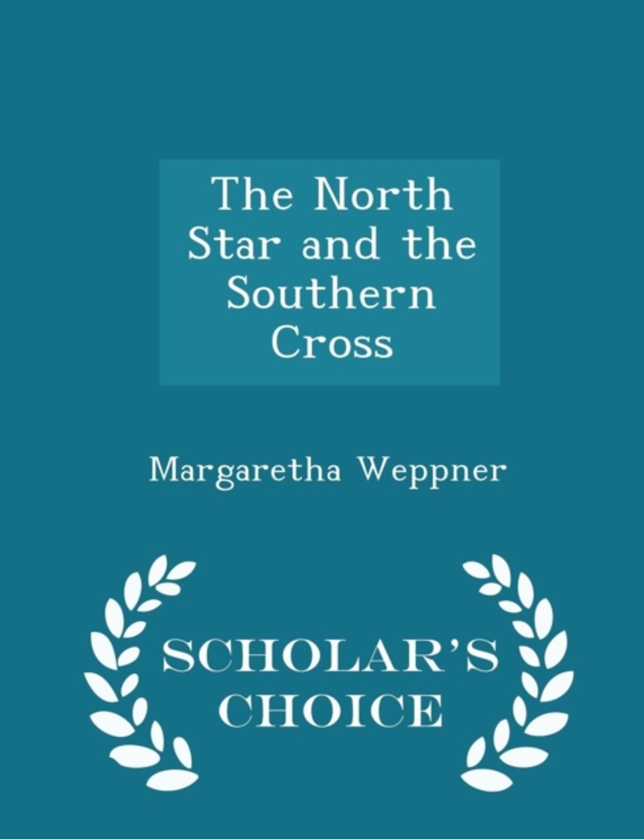 The North Star and the Southern Cross - Scholar's Choice Edition