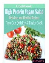 High Protein Vegan Salad Diet: Delicious and Healthy Recipes You Can Quickly & Easily Cook