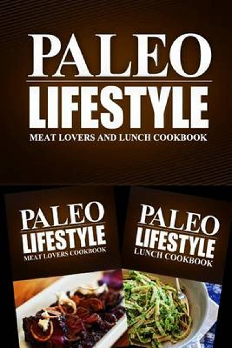 Paleo Lifestyle - Meat Lovers and Lunch Cookbook