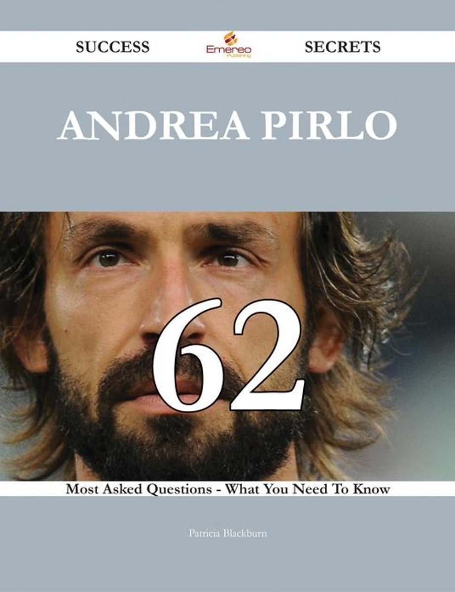 Andrea Pirlo 62 Success Secrets - 62 Most Asked Questions On Andrea Pirlo - What You Need To Know