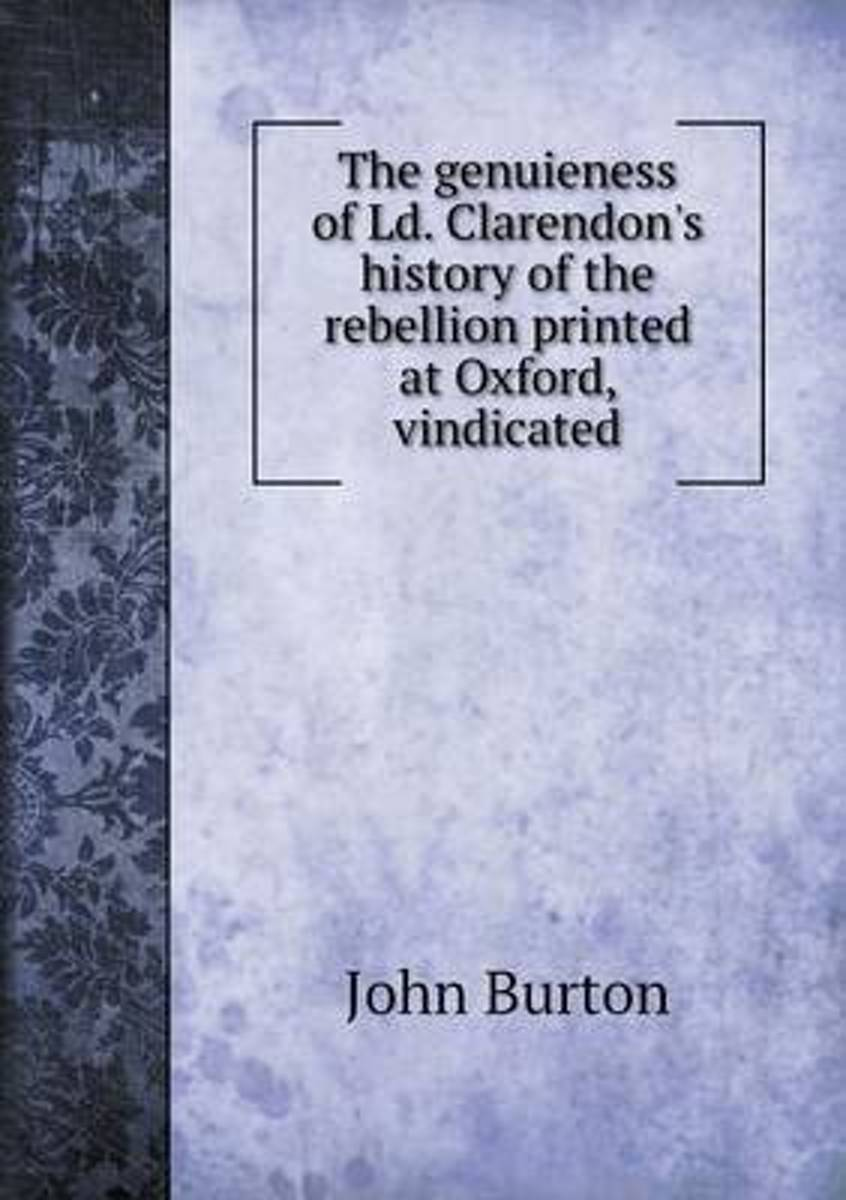 The Genuieness of LD. Clarendon's History of the Rebellion Printed at Oxford, Vindicated