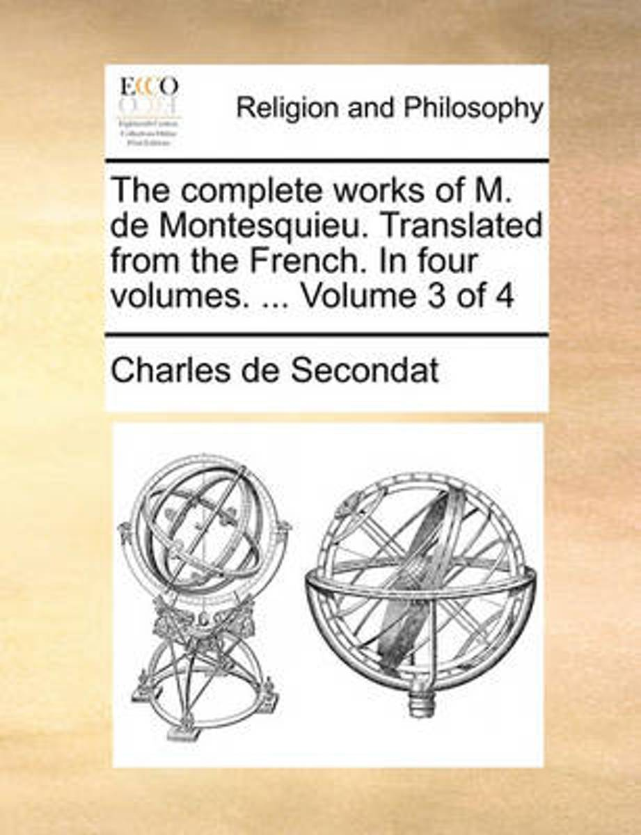 The Complete Works of M. de Montesquieu. Translated from the French. in Four Volumes. ... Volume 3 of 4