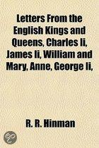 Letters from the English Kings and Queens, Charles II, James II, William and Mary, Anne, George II,